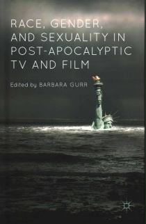 Race Gender and Sexuality in Post Apocalyptic TV and Film Cover